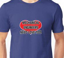 Mechanical Engineers Need Love Too Unisex T-Shirt