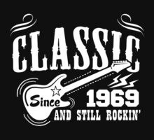 Classic Since 1969 And Still Rockin' by tshiart
