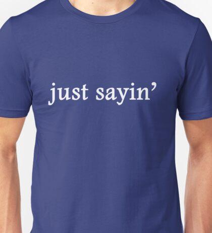 Just Sayin' Unisex T-Shirt