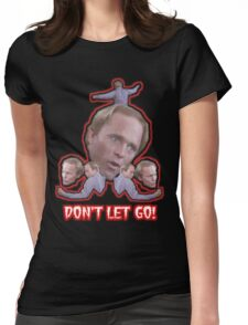Don't Let Go! Womens Fitted T-Shirt