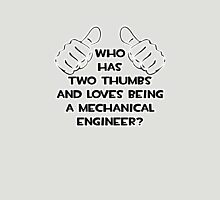 Who Has Two Thumbs and Loves Being a Mechanical Engineer Unisex T-Shirt