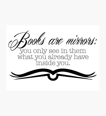 Books are Mirrors Shadow of the Wind quote Photographic Print