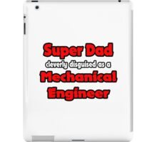 SuperDad Cleverly Disguised as a Mechanical Engineer iPad Case/Skin