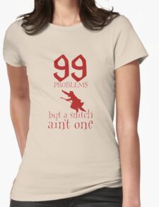 99 Problems But a Snitch Ain't One Womens Fitted T-Shirt