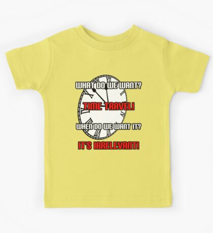 What Do We Want? Time Travel! Kids Tee