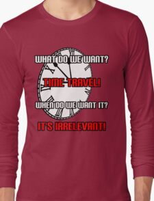 What Do We Want? Time Travel! Long Sleeve T-Shirt