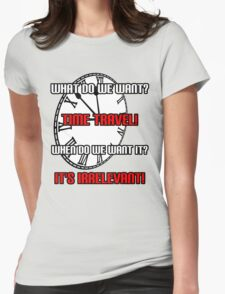 What Do We Want? Time Travel! Womens Fitted T-Shirt