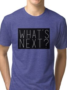What's Next? Jed Bartlet West Wing Quote Tri-blend T-Shirt