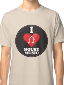 I Love House Music Classic T-Shirt