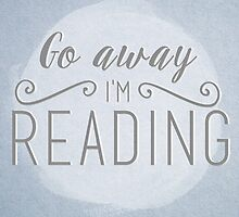 Go away I'm reading by bookscupcakes