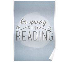 Go away I'm reading Poster