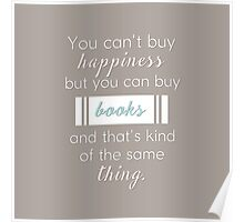 You can't buy happiness but you can buy books and that's kind of the same thing. Poster