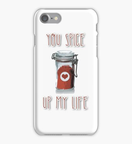 You spice up my life iPhone Case/Skin