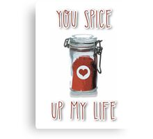 You spice up my life Canvas Print