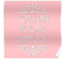 I only date fictional characters Poster