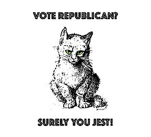 Vote Republican? Surely You Jest! Photographic Print