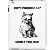 Vote Republican? Surely You Jest! iPad Case/Skin