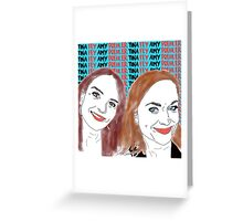Tina Fey & Amy Poehler  Greeting Card