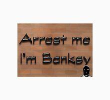 Arrest Me I'm Banksy Unisex T-Shirt