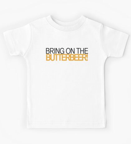 Bring on the Butterbeer! Kids Tee
