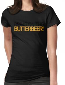 Bring on the Butterbeer! Womens Fitted T-Shirt