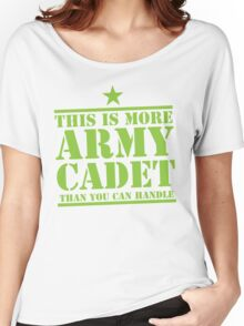 THIS IS MORE ARMY CADET THAN YOU CAN HANDLE Women's Relaxed Fit T-Shirt