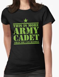 THIS IS MORE ARMY CADET THAN YOU CAN HANDLE Womens Fitted T-Shirt