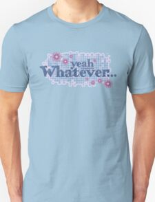 yeah whatever... t-shirt Unisex T-Shirt