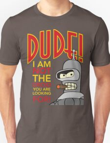 Dude, Not the Droid You Were Looking For! T-Shirt