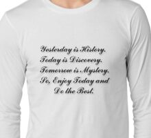 Yesterday is History,Today is Discovery,Tomorrow is Mystery Long Sleeve T-Shirt