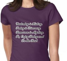 Yesterday is History,Today is Discovery,Tomorrow is Mystery Womens Fitted T-Shirt