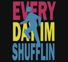 Everyday I'm Shufflin Shirt by 785Tees