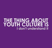 The thing about youth culture is by juhsuedde