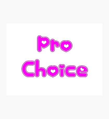 Pro Choice Photographic Print