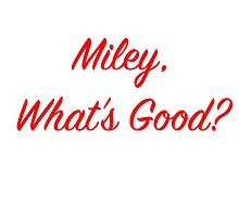 Miley, What's Good? by sailorneptune