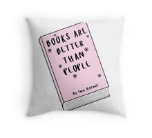 Books Are Better Than People ♥ Trendy/Hipster/Tumblr Meme Throw Pillow