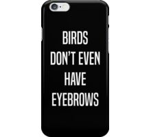 """Larry Stylinson """"BIRDS DON'T EVEN HAVE EYEBROWS"""" iPhone Case/Skin"""