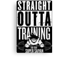 STRAIGHT OUTTA TRAINING TO GO SUPER SAIYAN Canvas Print