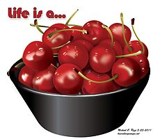 Life is a bowl of cherries by michaelcrizzi