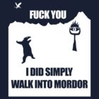 &quot;Fuck You&quot; Anteater Does Simply Walk Into Mordor by jezkemp
