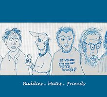 Buddies... Mates... Friends by James Lewis Hamilton