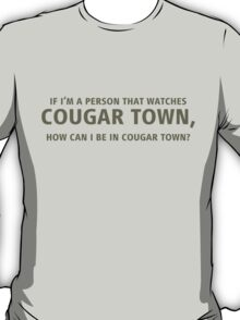 How can I be in Cougar Town? T-Shirt