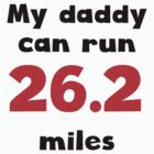 My Daddy Can Run 26.2 Miles by GiftIdea