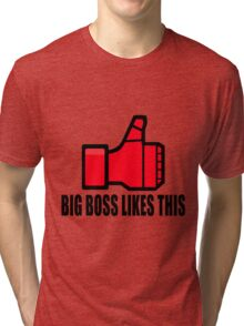 Big Boss likes this Tri-blend T-Shirt