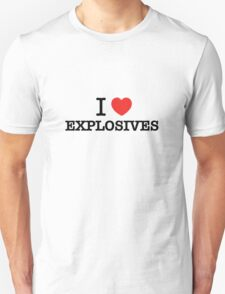 I Love EXPLOSIVES T-Shirt