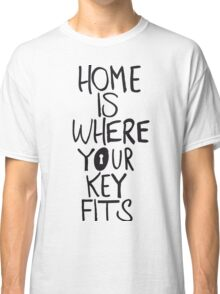 Home is where you key fits Classic T-Shirt
