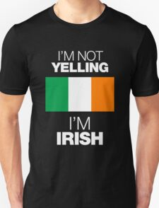 I'M NOT YELLING I'M IRISH T-Shirt