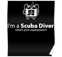 I'M A SCUBA DIVER WHAT'S YOUR SUPERPOWER Poster