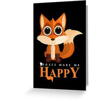 Foxes Make Me Happy Greeting Card