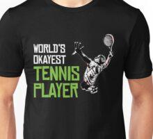 WORLD'S OKAYEST TENNIS PLAYER Unisex T-Shirt